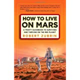 How to Live on Mars: A Trusty Guidebook to Surviving and Thriving on the Red Planet ~ Robert Zubrin