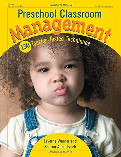 Preschool Classroom Management: 150 Teacher-Tested Techniques