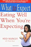 Heidi E. Murkoff Eating Well When You're Expecting (What to Expect)