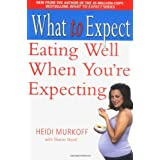 """What to Expect: Eating Well When You're Expectingvon """"Heidi Murkoff"""""""