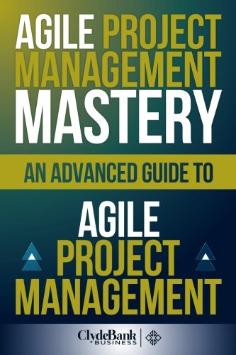 Agile Project Management Mastery: An Advanced Guide To Agile Project Management PDF