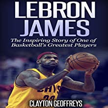 LeBron James: The Inspiring Story of One of Basketball's Greatest Players: Basketball Biography Books (       UNABRIDGED) by Clayton Geoffreys Narrated by David L. Stanley