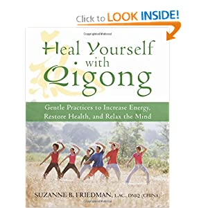 Heal Yourself with Qigong: Gentle Practices to Increase Energy, Restore Health, and Relax the Mind [Paperback] — by Suzanne Friedman LaC DMQ