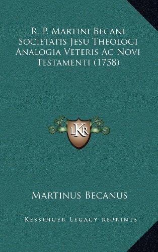 R. P. Martini Becani Societatis Jesu Theologi Analogia Veteris AC Novi Testamenti (1758)