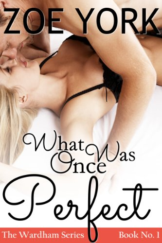 What Once Was Perfect (The Wardham Series) by Zoe York