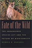 img - for Fate of the Wild: The Endangered Species Act and the Future of Biodiversity by Bonnie Burgess (2003-03-31) book / textbook / text book