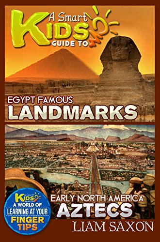 Free Kindle Book : A Smart Kids Guide To EGYPT FAMOUS LANDMARKS AND EARLY NORTH AMERICA AZTECS: A World Of Learning At Your Fingertips