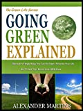 GOING GREEN EXPLAINED: The 12 Things You need To Know About Going Green And How It Will Affect Your Life In The Next 3 Years (The Green Life Series)
