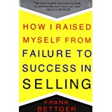How I Raised Myself from Failure to Success in Sellingby Frank Bettger