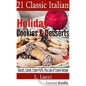 21 Classic Italian Holiday Cookies & Desserts (Delicious Assortment of Traditional Italian Cookie and Dessert Recipes) (English Edition)