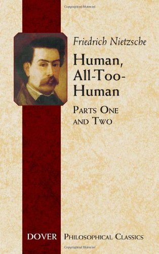 Human, All-Too-Human: Parts One and Two (Dover Philosophical Classics) (Pt. I&II)