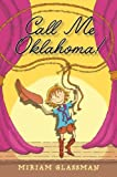 img - for Call Me Oklahoma! by Glassman, Miriam (2013) Hardcover book / textbook / text book