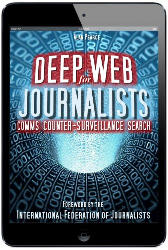 Alan Pearce - Deep Web for Journalists - Comms, Counter-Surveillance, Search (English Edition)