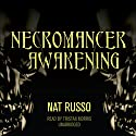 Necromancer Awakening: Book One of the Mukhtaar Chronicles (       UNABRIDGED) by Nat Russo Narrated by Tristan Morris