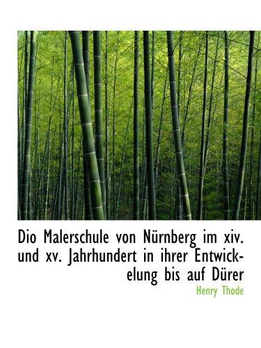 Dio Malerschule von NÃ1/4rnberg im xiv. und xv. Jahrhundert in ihrer Entwickelung bis auf DÃ1/4rer