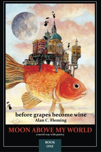 Book: Moon Above My World - before grapes become wine by Alan C. Fleming