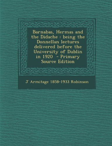 Barnabas, Hermas and the Didache: Being the Donnellan Lectures Delivered Before the University of Dublin in 1920