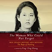 The Woman Who Could Not Forget: Iris Chang Before and Beyond The Rape of Nanking | [Ying-Ying Chang]