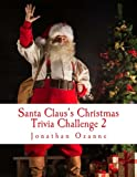 Santa Claus s Christmas Trivia Challenge 2: More than 250 new questions (and answers) capturing the spirit of Christmas!