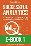 Successful Analytics ebook 1: Gain Business Insights By Managing Google Analytics (English Edition)