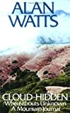 Cloud-hidden, Whereabouts Unknown: A Mountain Journal (0394719999) by Watts, Alan W.