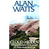 Cloud-hidden, Whereabouts Unknown: A Mountain Journal ~ Alan Watts