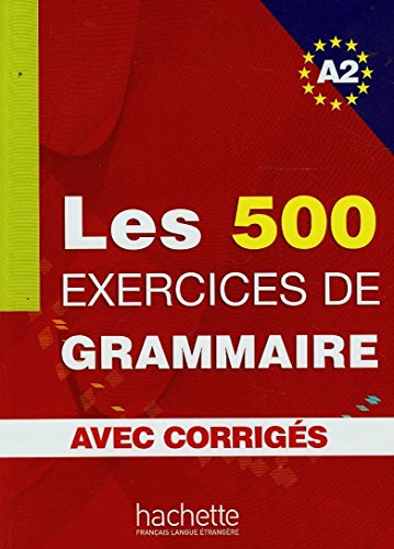 Les 500 Exercices de Grammaire A2 Combined Textbook and Answer Key (French Edition)