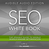 SEO White Book: The Organic Guide to Google Search Engine Optimization