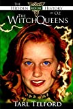 Tarl Telford The Witch Queens: The Hidden History of Oz, Book One: 1
