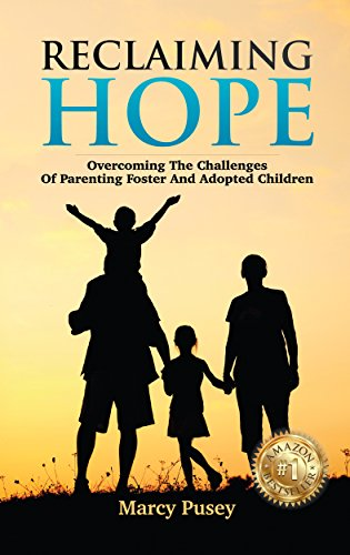 Reclaiming Hope: Overcoming The Challenges Of Parenting Foster And Adopted Children by Marcy Pusey ebook deal