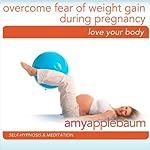 Embrace Weight Gain During Pregnancy (Self-Hypnosis & Meditation)   Amy Applebaum