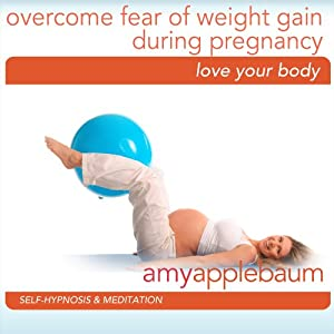 Embrace Weight Gain During Pregnancy (Self-Hypnosis & Meditation) | [Amy Applebaum]