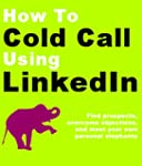 How to Cold Call Using LinkedIn: Find...