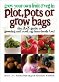 Steve Ott Grow Your Own Fruit and Veg in Plot, Pots or Growbags: The A-Z Guide to Growing and Cooking Farm-fresh Food