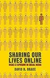 "David R. Brake, ""Sharing our Lives Online: Risks and Exposure in Social Media"" (Palgrave Macmillan, 2014)"
