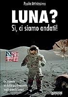 Luna? Sì, Ci Siamo Andati!