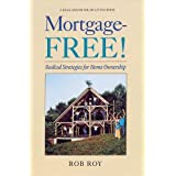 Mortgage-Free!: Radical Strategies for Home Ownership (Real Goods Solar Living Books) ~ Rob Roy