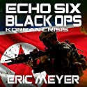 Echo Six: Black Ops 3: Korean Crisis (       UNABRIDGED) by Eric Meyer Narrated by Tim Welch