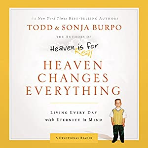 Heaven Changes Everything: Living Every Day With Eternity in Mind | [Sonja Burpo, Todd Burpo]