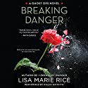 Breaking Danger: A Ghost Ops Novel, Book 3 Audiobook by Lisa Marie Rice Narrated by Kaleo Griffith