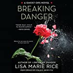 Breaking Danger: A Ghost Ops Novel, Book 3 (       UNABRIDGED) by Lisa Marie Rice Narrated by Kaleo Griffith