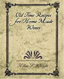 Old Time Recipes for Home Made Wines [Paperback] [2007] (Author) S. Wright Helen S. Wright, Helen S. Wright
