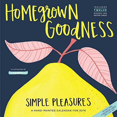 Homegrown Goodness: Simple Pleasures (2016 Calendar)