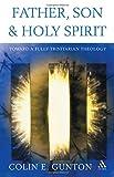 Father, Son and Holy Spirit: Toward a Fully Trinitarian Theology (0567089827) by Gunton, Colin E.