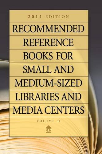 Recommended Reference Books for Small and Medium-sized Libraries and Media Centers: 2014 Edition, Volume 34, 34th Editio