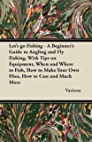 img - for Let's Go Fishing - A Beginner's Guide to Angling and Fly Fishing, with Tips on Equipment, When and Where to Fish, How to Make Your Own Flies, How to C book / textbook / text book