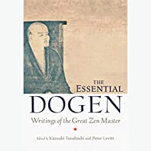 The Essential Dogen: Writings of the Great Zen Master Audiobook by Kazuaki Tanahashi (editor), Peter Levitt (editor) Narrated by Brian Nishii