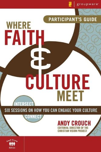 Where Faith and Culture Meet Participant's Guide: Six Sessions on You Can Engage Your Culture (Intersect / Culture)