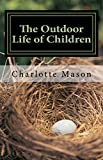 The Outdoor Life of Children (Charlotte Mason Topics Book 2)