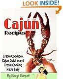 Cajun Recipes. Creole Cookbook. Cajun Cuisine and Creole Cooking Made Easy